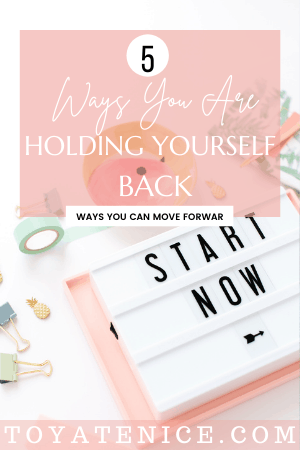Ways you are holding yourself back, start now, pinterest pin for goal setting, achieve your goals